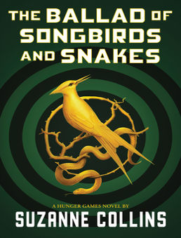 """The Ballad of Songbirds and Snakes"" Book cover by Suzanne Collins. This book is a prequel to ""The Hunger Games trilogy."