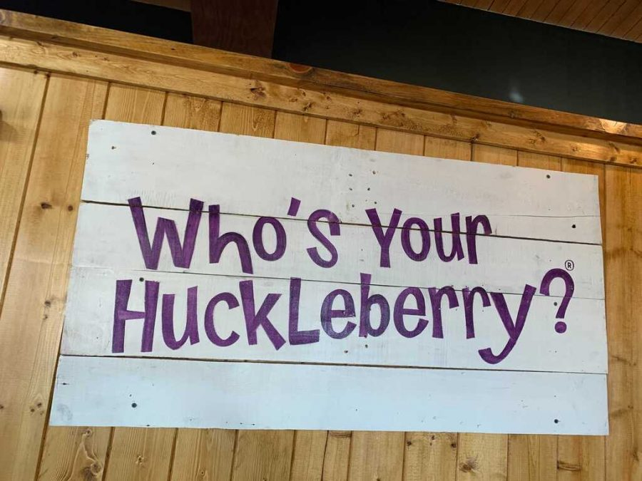"""Who's your huckleberry?"" It's something that the restaurant is known for. It is a saying that they say and want the customers to see."